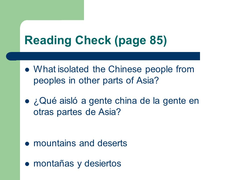 Reading Check (page 85) What isolated the Chinese people from peoples in other parts of Asia? ¿Qué aisló a gente china de la gente en otras partes de