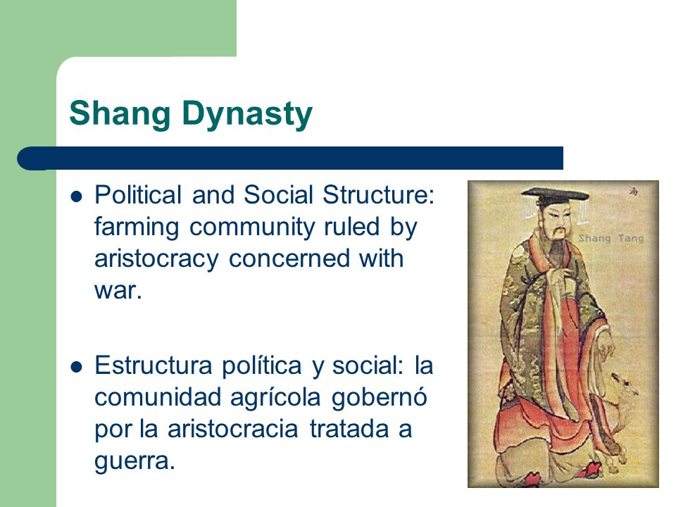 Shang Dynasty Political and Social Structure: farming community ruled by aristocracy concerned with war. Estructura política y social: la comunidad ag