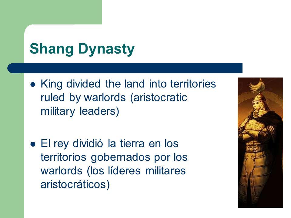 Shang Dynasty King divided the land into territories ruled by warlords (aristocratic military leaders) El rey dividió la tierra en los territorios gob