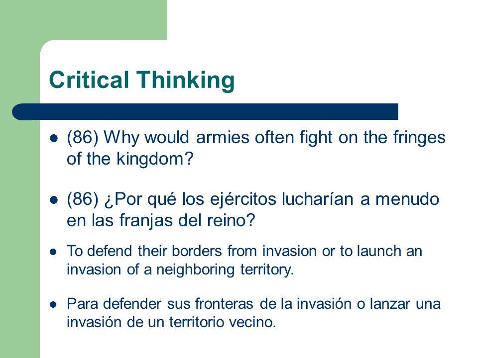 Critical Thinking (86) Why would armies often fight on the fringes of the kingdom? (86) ¿Por qué los ejércitos lucharían a menudo en las franjas del r