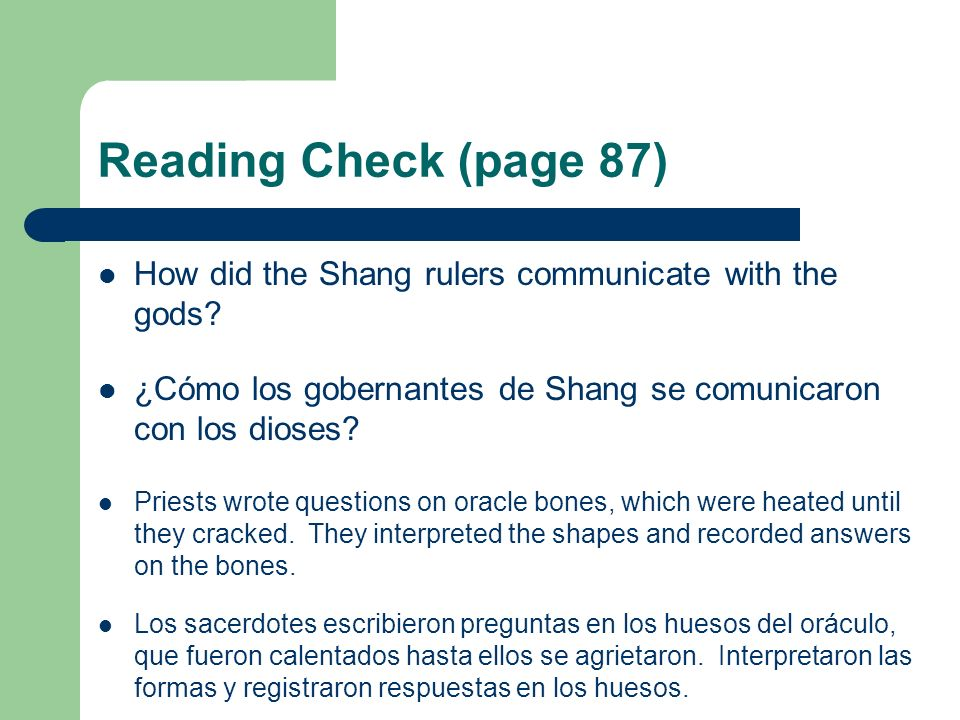Reading Check (page 87) How did the Shang rulers communicate with the gods? ¿Cómo los gobernantes de Shang se comunicaron con los dioses? Priests wrot