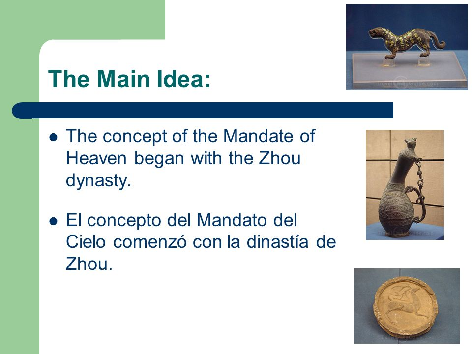 The Main Idea: The concept of the Mandate of Heaven began with the Zhou dynasty. El concepto del Mandato del Cielo comenzó con la dinastía de Zhou.