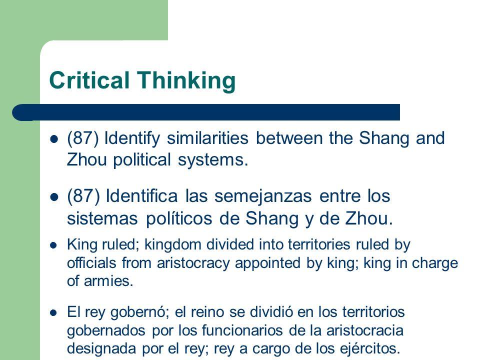 Critical Thinking (87) Identify similarities between the Shang and Zhou political systems. (87) Identifica las semejanzas entre los sistemas políticos