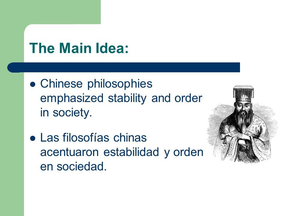 The Main Idea: Chinese philosophies emphasized stability and order in society. Las filosofías chinas acentuaron estabilidad y orden en sociedad.