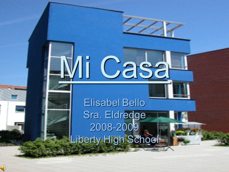 Mi Casa Elisabel Bello Sra. Eldredge 2008-2009 Liberty High School