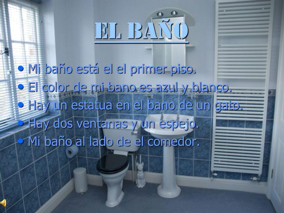 El Baño El Baño Mi baño está el el primer piso. Mi baño está el el primer piso. El color de mi bano es azul y blanco. El color de mi bano es azul y bl