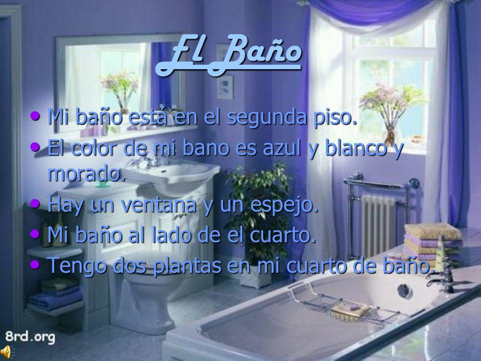 El Baño El Baño Mi baño está en el segunda piso. Mi baño está en el segunda piso. El color de mi bano es azul y blanco y morado. El color de mi bano e