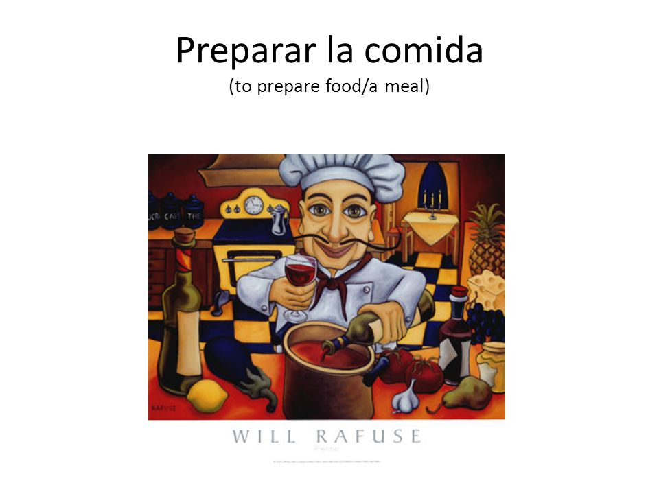 Preparar la comida (to prepare food/a meal)