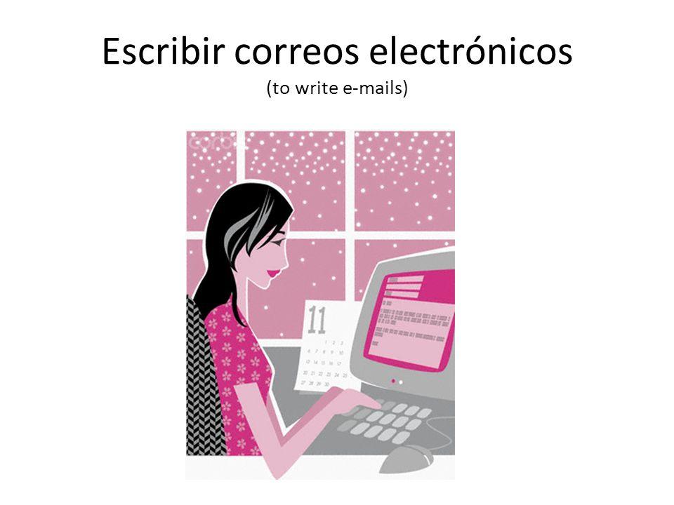 Escribir correos electrónicos (to write e-mails)