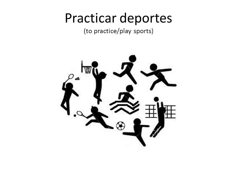 Practicar deportes (to practice/play sports)