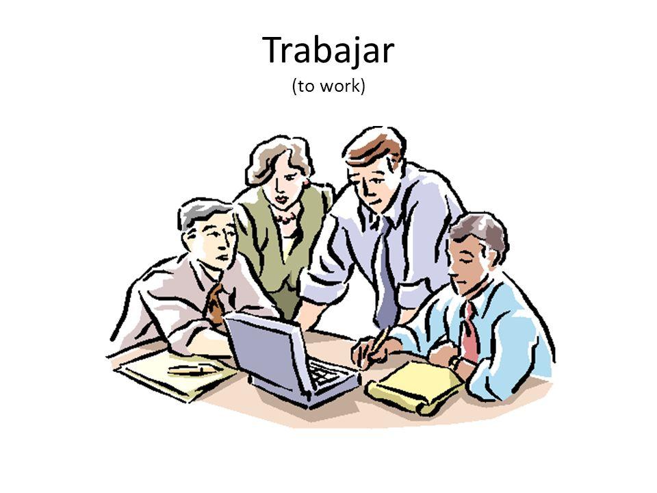 Trabajar (to work)