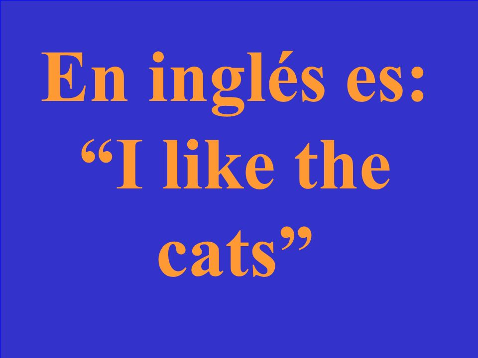 En inglés es: I like the cats