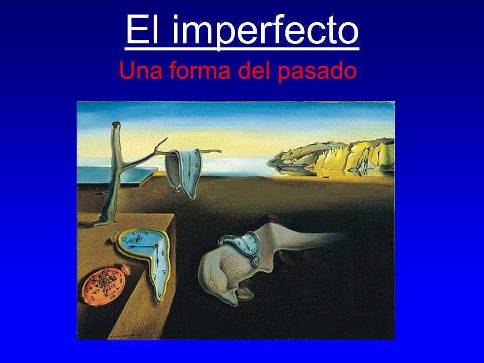 El imperfecto Una forma del pasado