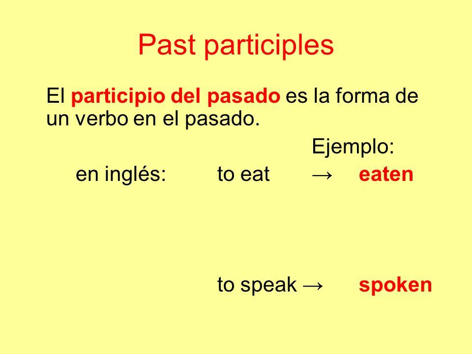 Past participles El participio del pasado es la forma de un verbo en el pasado. Ejemplo: en inglés: to eateaten to speak spoken