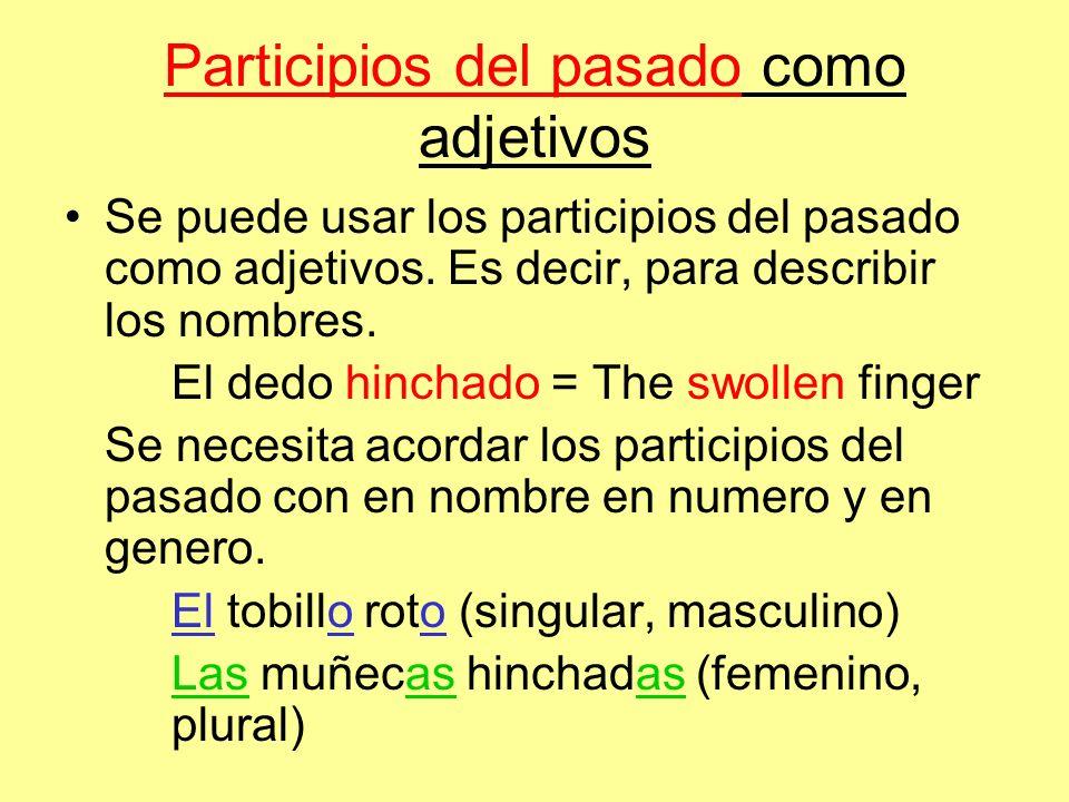 Participios del pasado como adjetivos Se puede usar los participios del pasado como adjetivos. Es decir, para describir los nombres. El dedo hinchado