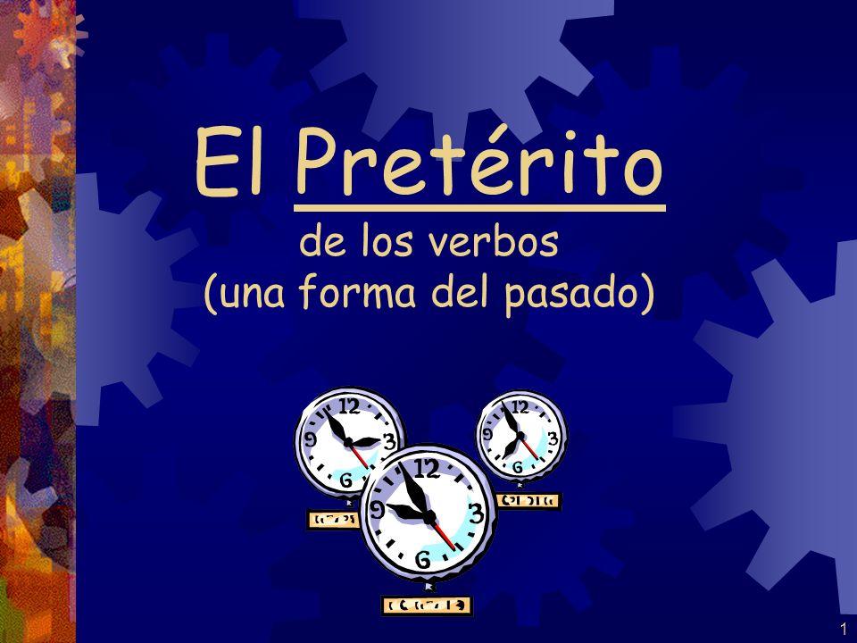 1 El Pretérito de los verbos (una forma del pasado)
