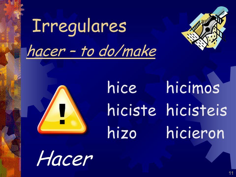 11 hacer – to do/make hice hiciste hizo hicimos hicisteis hicieron Irregulares Hacer
