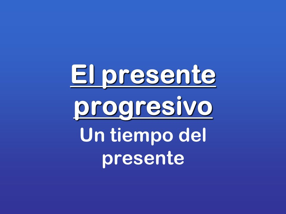 El presente progresivo Un tiempo del presente