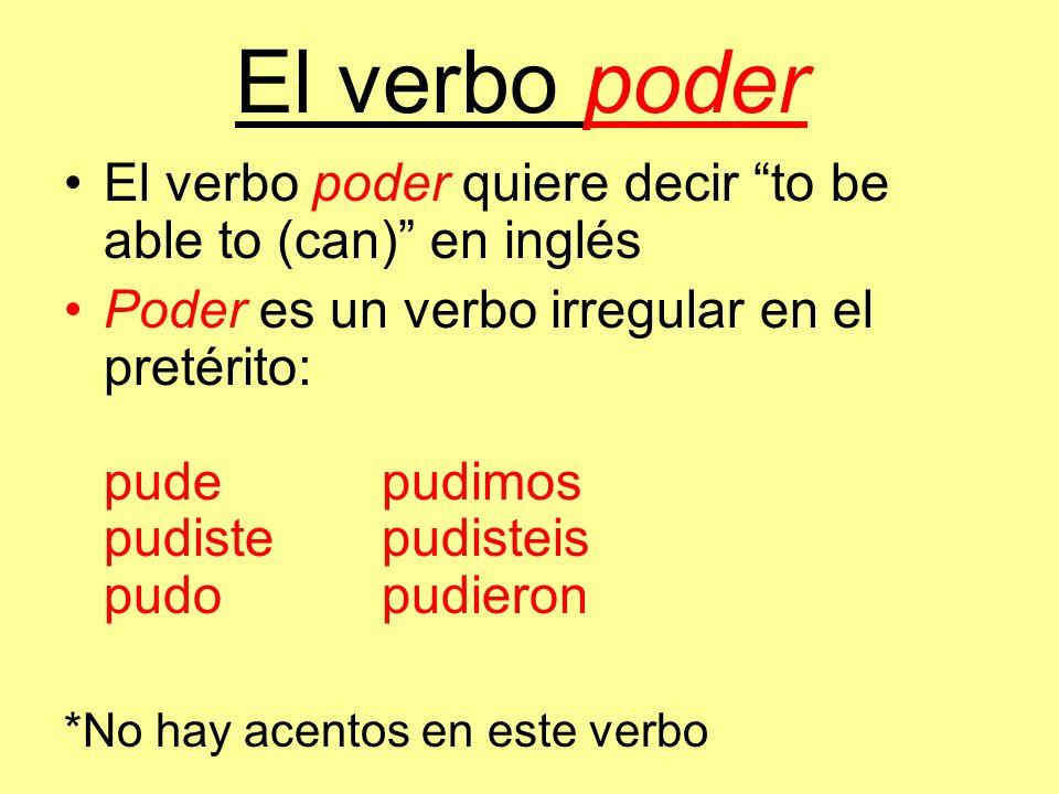 El verbo poder El verbo poder quiere decir to be able to (can) en inglés Poder es un verbo irregular en el pretérito: pudepudimos pudistepudisteis pud