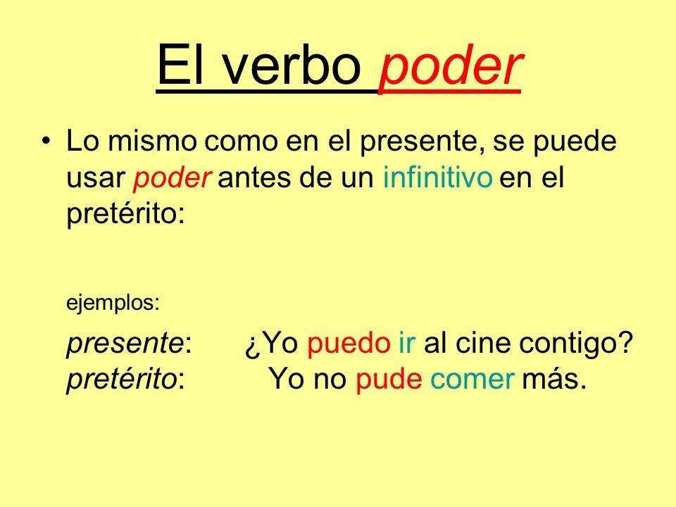 El verbo poder Lo mismo como en el presente, se puede usar poder antes de un infinitivo en el pretérito: ejemplos: presente:¿Yo puedo ir al cine conti