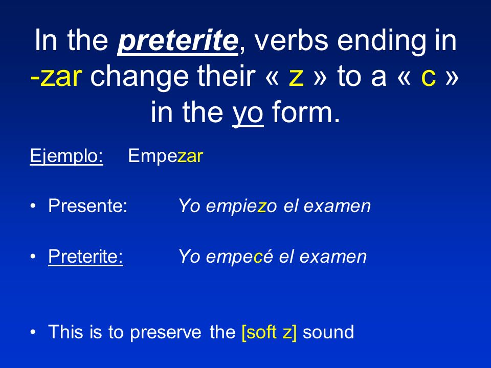 In the preterite, verbs ending in -zar change their « z » to a « c » in the yo form.