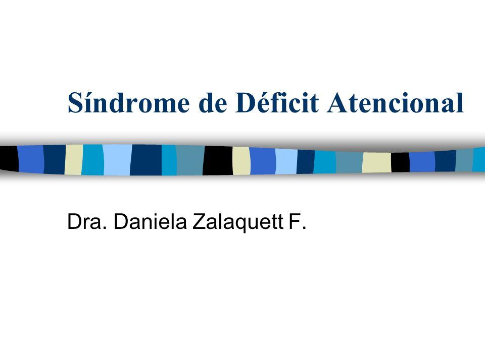 Síndrome de Déficit Atencional Dra. Daniela Zalaquett F.