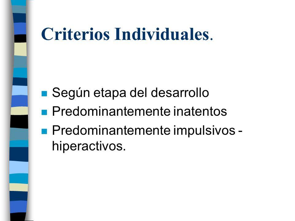 Criterios Individuales. n Según etapa del desarrollo n Predominantemente inatentos n Predominantemente impulsivos - hiperactivos.