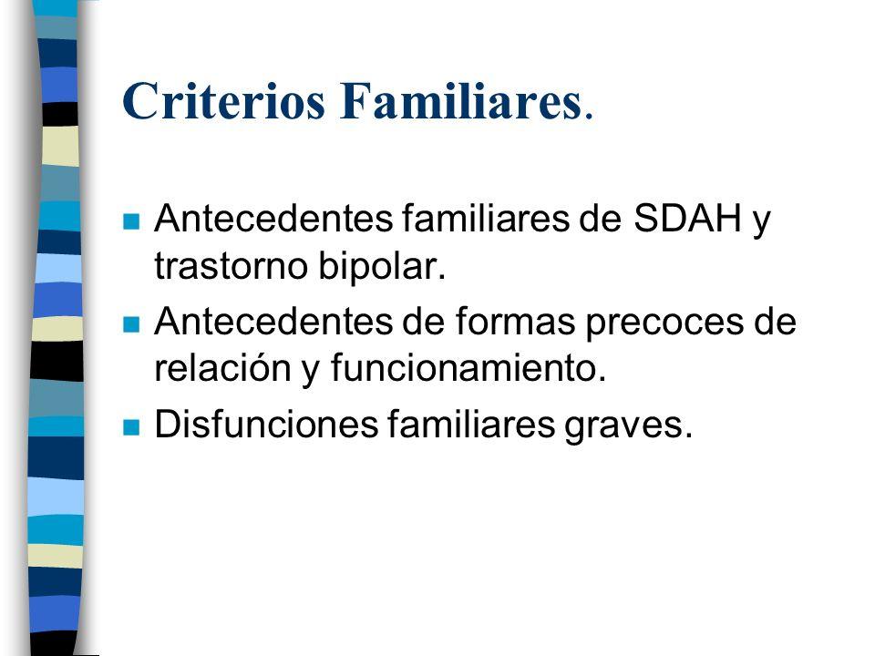 Criterios Familiares. n Antecedentes familiares de SDAH y trastorno bipolar. n Antecedentes de formas precoces de relación y funcionamiento. n Disfunc