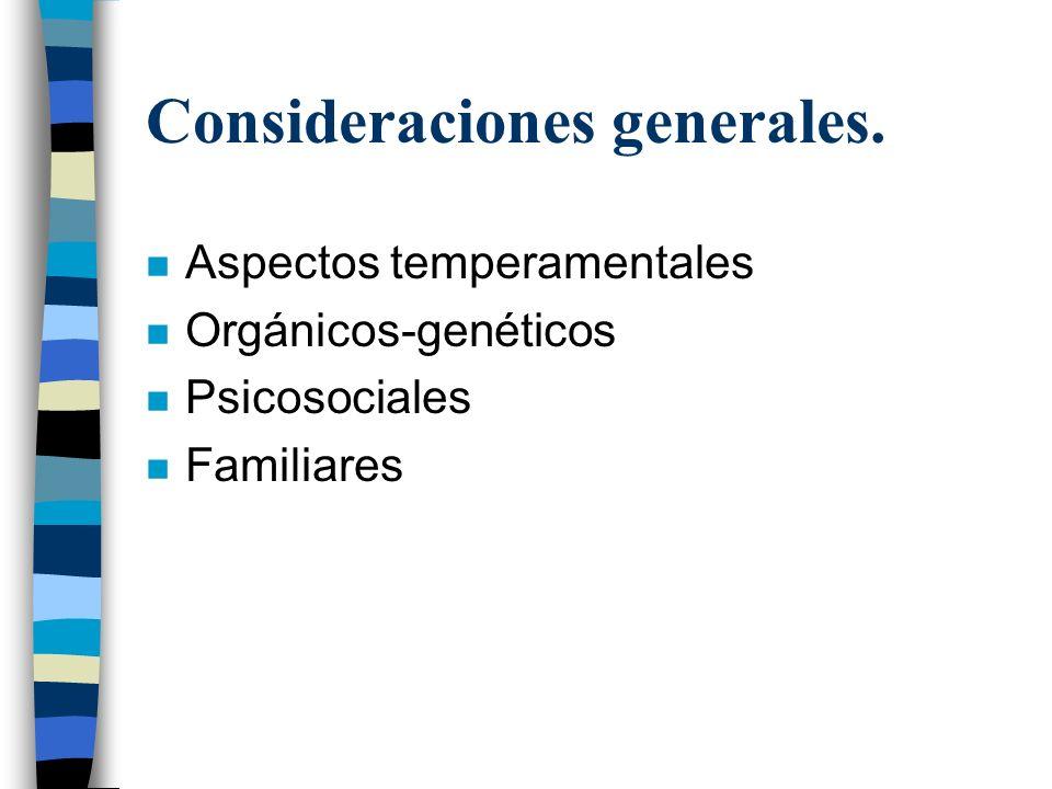 Consideraciones generales. n Aspectos temperamentales n Orgánicos-genéticos n Psicosociales n Familiares