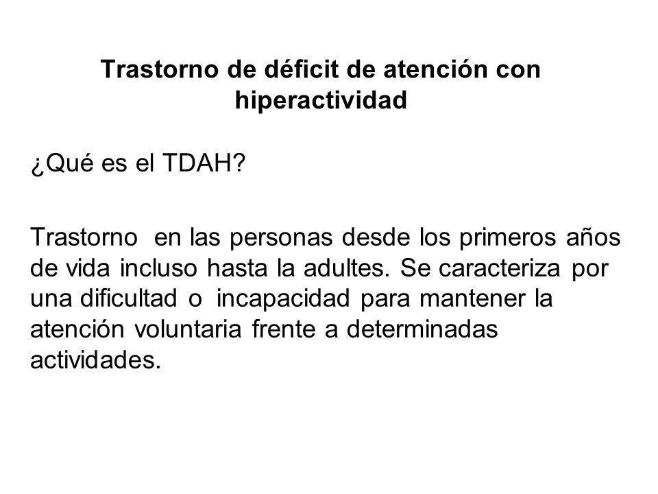 Trastorno de déficit de atención con hiperactividad ¿Qué es el TDAH? Trastorno en las personas desde los primeros años de vida incluso hasta la adulte