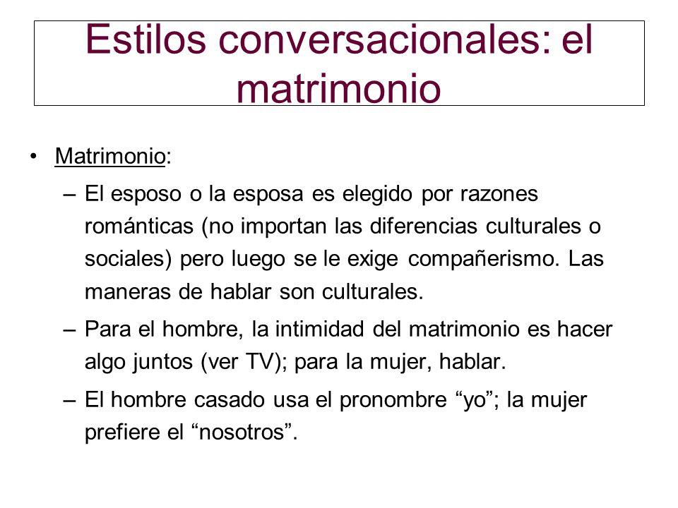Estilos conversacionales: el matrimonio Matrimonio: –El esposo o la esposa es elegido por razones románticas (no importan las diferencias culturales o