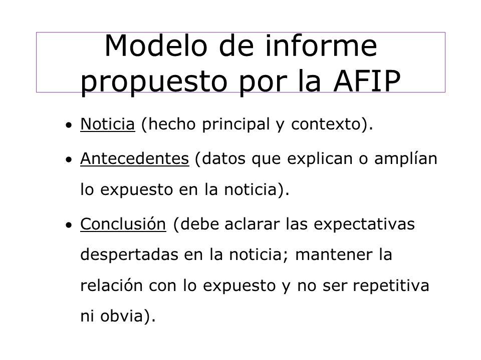 Modelo de informe propuesto por la AFIP Noticia (hecho principal y contexto).
