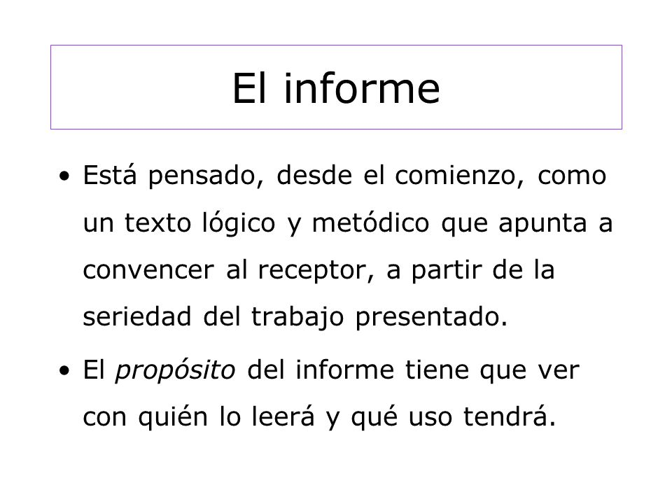El informe Requiere siempre saber mucho del tema pero, además, saber comunicarlo bien.