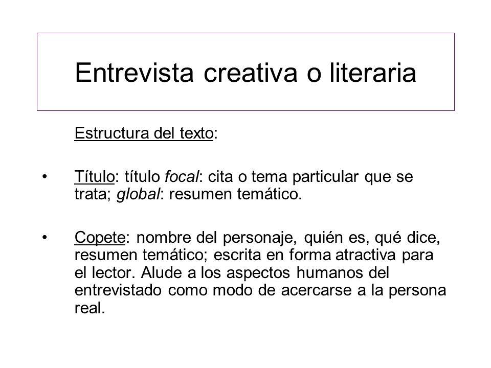 Entrevista creativa o literaria Estructura del texto: Título: título focal: cita o tema particular que se trata; global: resumen temático.