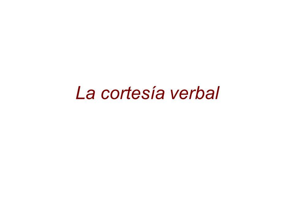La cortesía verbal Mostrar cooperación: Reflexividad: si el oyente quiere X, el hablante también lo quiere.