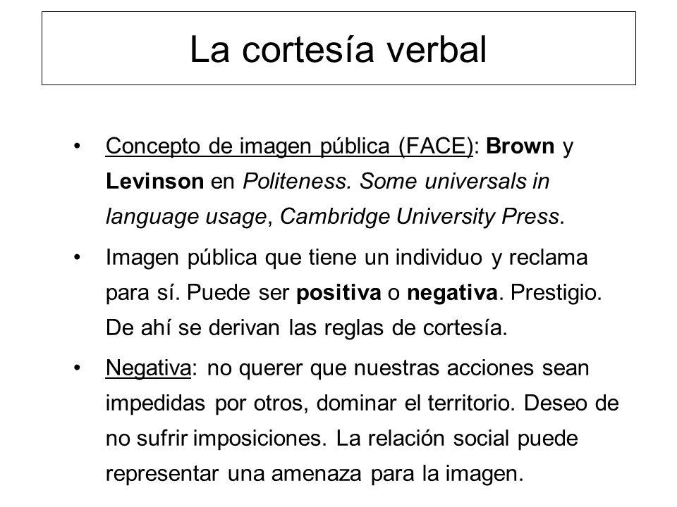 La cortesía verbal Concepto de imagen pública (FACE): Brown y Levinson en Politeness. Some universals in language usage, Cambridge University Press. I
