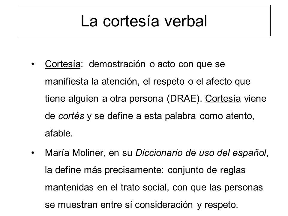 La cortesía verbal Cortesía es un comportamiento que regula la acción humana.