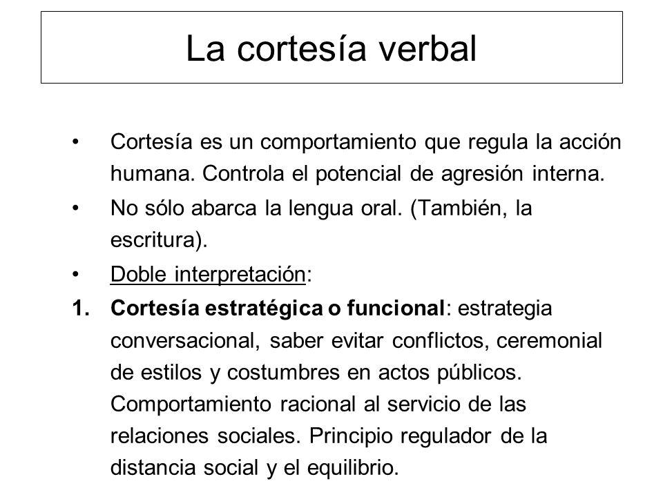 La cortesía verbal Cortesía es un comportamiento que regula la acción humana. Controla el potencial de agresión interna. No sólo abarca la lengua oral