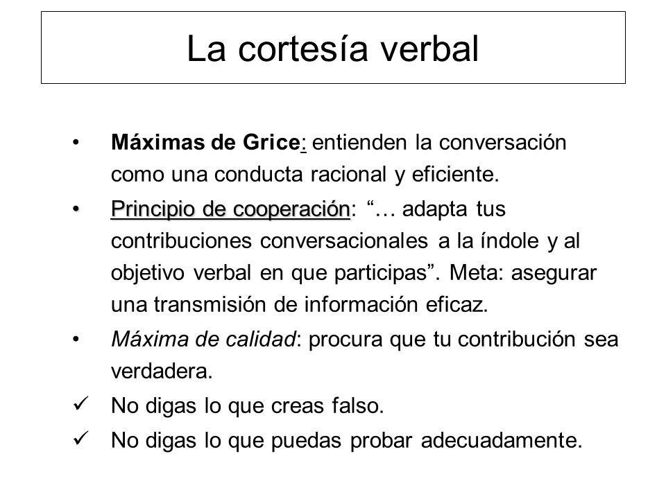 La cortesía verbal Máxima de cantidad: procura que haya proporción en la cantidad de información requerida por el intercambio verbal.