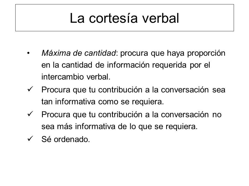 La cortesía verbal Máxima de relación: procura que tus contribuciones a la conversación sean pertinentes.