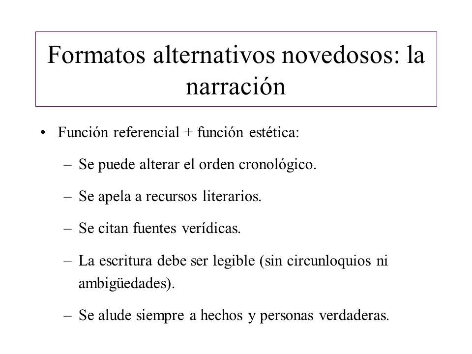 Formatos alternativos novedosos: la narración Función referencial + función estética: –Se puede alterar el orden cronológico. –Se apela a recursos lit