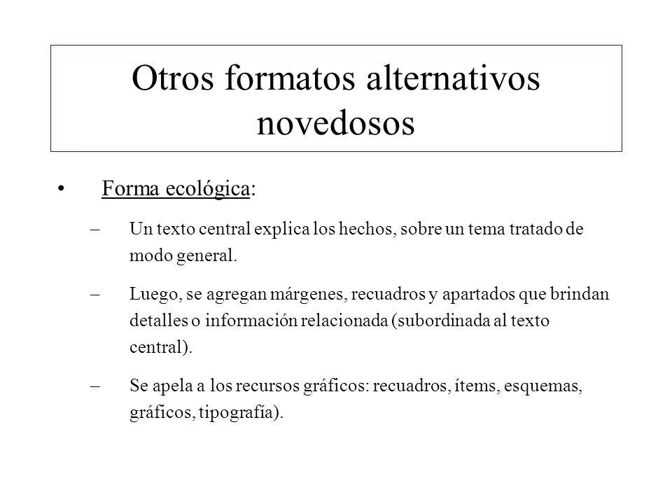 Otros formatos alternativos novedosos Forma ecológica: –Un texto central explica los hechos, sobre un tema tratado de modo general. –Luego, se agregan