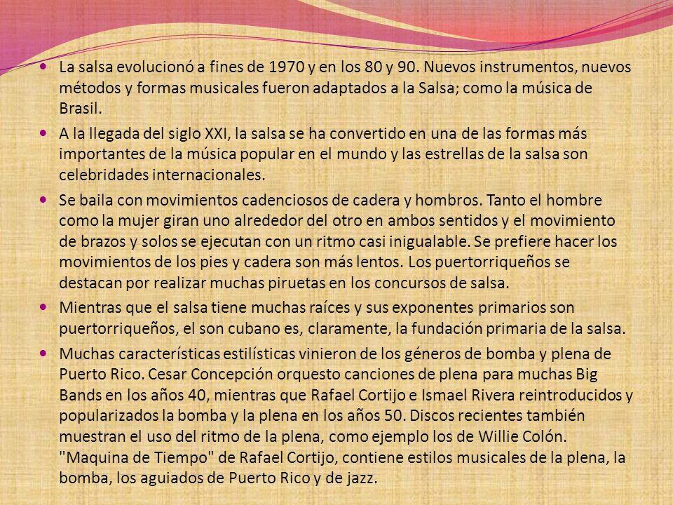 La salsa evolucionó a fines de 1970 y en los 80 y 90. Nuevos instrumentos, nuevos métodos y formas musicales fueron adaptados a la Salsa; como la músi