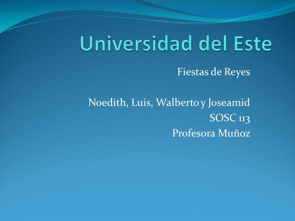 Fiestas de Reyes Noedith, Luis, Walberto y Joseamid SOSC 113 Profesora Muñoz