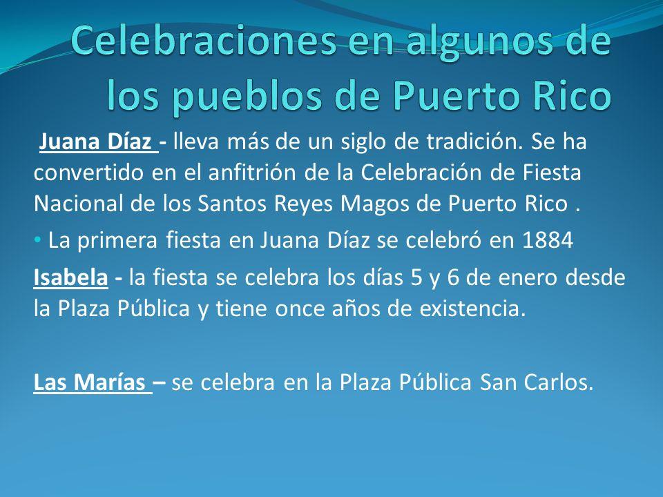 Juana Díaz - lleva más de un siglo de tradición. Se ha convertido en el anfitrión de la Celebración de Fiesta Nacional de los Santos Reyes Magos de Pu