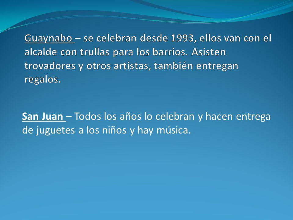 San Juan – Todos los años lo celebran y hacen entrega de juguetes a los niños y hay música.