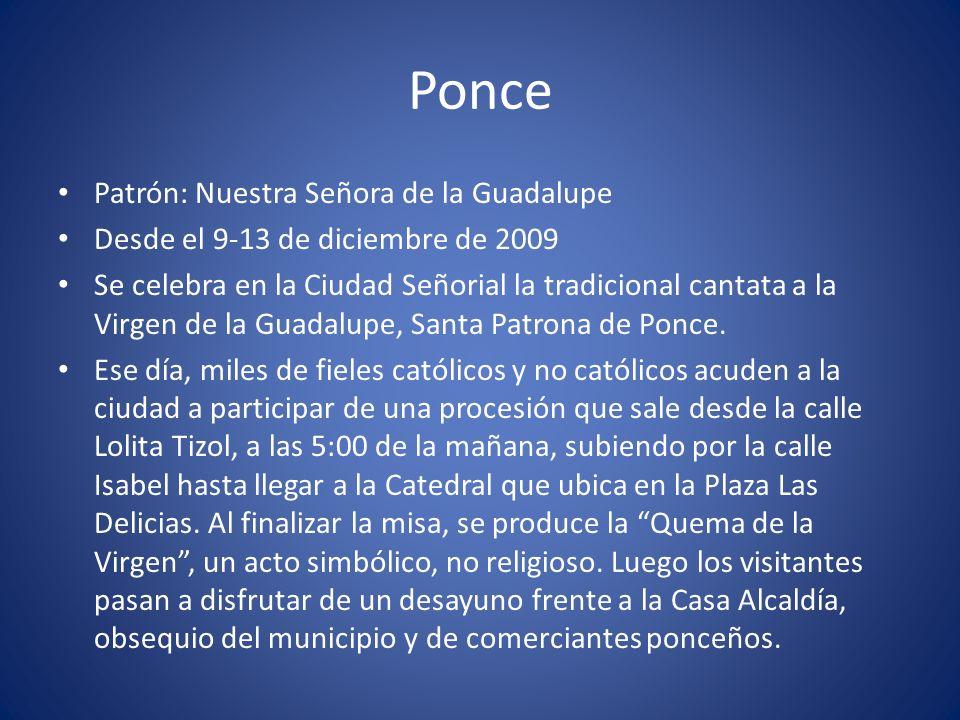 Ponce Patrón: Nuestra Señora de la Guadalupe Desde el 9-13 de diciembre de 2009 Se celebra en la Ciudad Señorial la tradicional cantata a la Virgen de