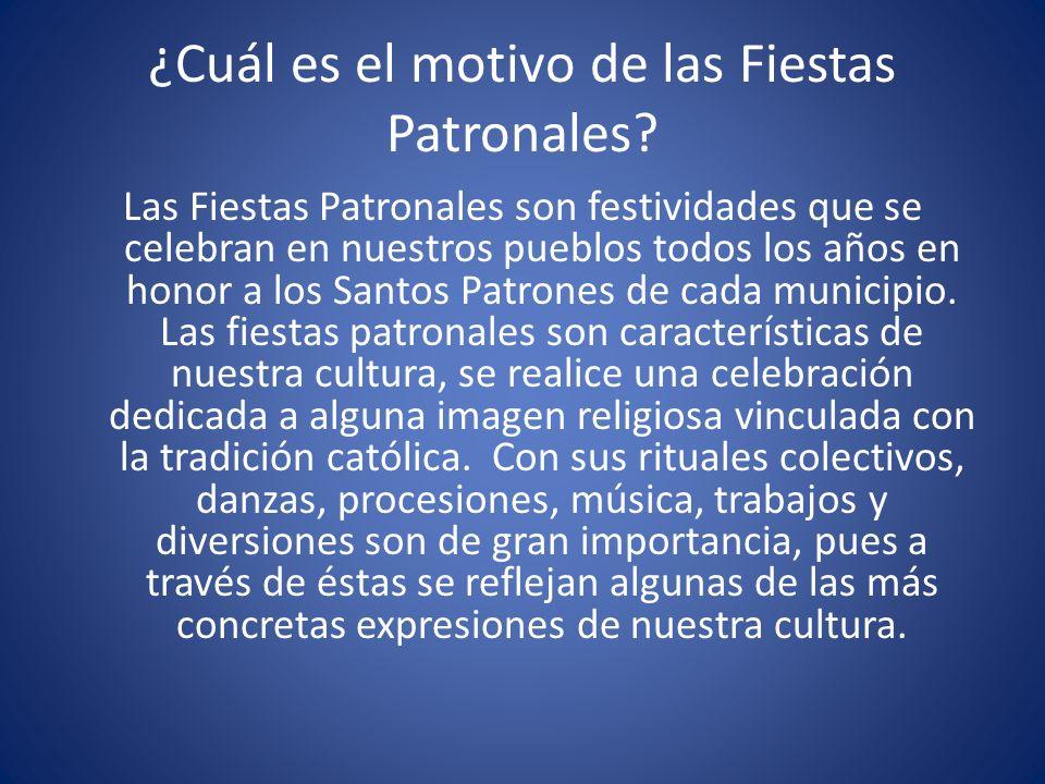 ¿Cuál es el motivo de las Fiestas Patronales? Las Fiestas Patronales son festividades que se celebran en nuestros pueblos todos los años en honor a lo