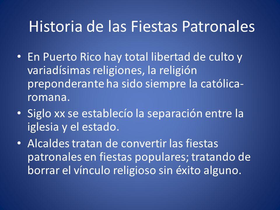 Historia de las Fiestas Patronales En Puerto Rico hay total libertad de culto y variadísimas religiones, la religión preponderante ha sido siempre la