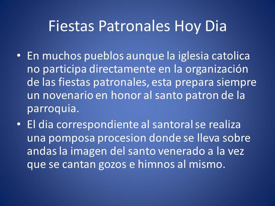 Fiestas Patronales Hoy Dia En muchos pueblos aunque la iglesia catolica no participa directamente en la organización de las fiestas patronales, esta p